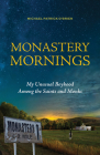 Monastery Mornings: My Unusual Boyhood Among the Saints and Monks Cover Image