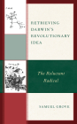 Retrieving Darwin's Revolutionary Idea: The Reluctant Radical Cover Image