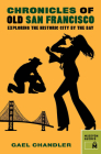 Chronicles of Old San Francisco: Exploring the Historic City by the Bay Cover Image