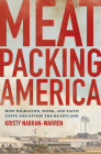 Meatpacking America: How Migration, Work, and Faith Unite and Divide the Heartland Cover Image