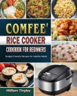 COMFEE' Rice Cooker Cookbook for Beginners: Budget-Friendly Recipes for Healthy Meals Cover Image