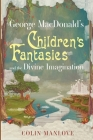 George MacDonald's Children's Fantasies and the Divine Imagination Cover Image