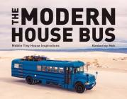 The Modern House Bus: Mobile Tiny House Inspirations Cover Image