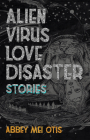 Alien Virus Love Disaster: Stories Cover Image