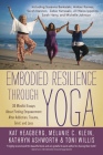 Embodied Resilience Through Yoga: 30 Mindful Essays about Finding Empowerment After Addiction, Trauma, Grief, and Loss Cover Image