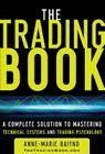 The Trading Book: A Complete Solution to Mastering Technical Systems and Trading Psychology Cover Image