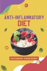 Anti-Inflammatory Diet: Nuturing Your Body: Simple Cooking Recipes Cover Image