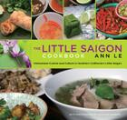 Little Saigon Cookbook: Vietnamese Cuisine and Culture in Southern California's Little Saigon Cover Image