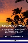 Legends of Maui: A Demi-God of Polynesia and His Mother Hina - The Mythology of Hawaii Cover Image