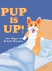 Pup Is Up! Cover Image
