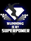 Running Is My Superpower: 130 Page Running Log Runners and Track Team Members Cover Image