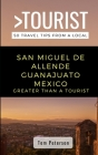 Greater Than a Tourist- San Miguel de Allende Guanajuato Mexico: 50 Travel Tips from a Local Cover Image