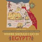 Where Should I Go In Egypt? Geography 4th Grade - Children's Africa Books Cover Image