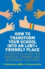 How to Transform Your School Into an Lgbt+ Friendly Place: A Practical Guide for Nursery, Primary and Secondary Teachers Cover Image