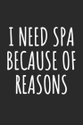I Need Spa Because Of Reasons: Blank Lined Notebook Cover Image