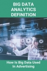 Big Data Analytics Definition: How Is Big Data Used In Advertising: What Is Big Data Analytics Cover Image