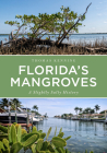 Florida's Mangroves: A Slightly Salty History (America Through Time) Cover Image