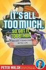 It's All Too Much, So Get It Together Cover Image