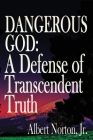 Dangerous God: A Defense of Transcendent Truth Cover Image