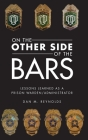 On the Other Side Bars: Lessons L Earned as a Prison Warden/Administrator Cover Image
