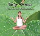 Indigo Dreams Rainforest Relaxation: Decrease Worry, Fear, Anxiety, Improve Sleep, Well-Being, Creativity Cover Image
