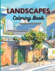 Landscapes Coloring Book: An Adult Activity Book with Beautiful Landscapes, Stress Relieving Designs for Adults Relaxation Cover Image