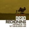 Dead Reckoning: Memories of the 1971 Bangladesh War Cover Image