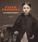 Paper Promises: Early American Photography Cover Image