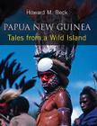 Papua New Guinea: Tales from a Wild Island Cover Image