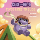Clyde Likes to Slide (Clyde the Hippo) Cover Image