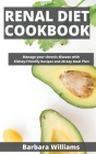 Renal Diet Cookbook: Manage your chronic disease with Kidney-Friendly Recipes and 28 day Meal Plan Cover Image