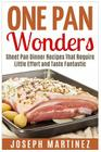 One Pan Wonders: Sheet Pan Supper Recipes That Require Little Effort and Taste Fantastic Cover Image