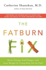 The Fatburn Fix: Boost Energy, End Hunger, and Lose Weight by Using Body Fat for Fuel Cover Image