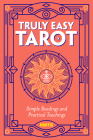 Truly Easy Tarot: Simple Readings and Practical Teachings Cover Image