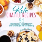 Keto Chaffle Recipes: 81 Delicious, Low-Cost and Savory Low-Carb Recipes For Whole Family Cover Image