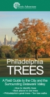 Philadelphia Trees: A Field Guide to the City and the Surrounding Delaware Valley Cover Image