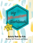 My Affirmations Workbook: Activities for Kids That Build Self-Esteem and Values Cover Image