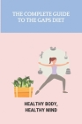 The Complete Guide To The GAPS Diet: Healthy Body, Healthy Mind: Gaps Diet Book Cover Image