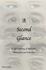 A Second Glance: A Life's Journey of Reflection, Redemption and Intention Cover Image