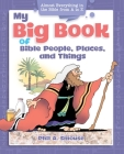 My Big Book of Bible People, Places and Things: Almost Everything in the Bible from A to Z Cover Image