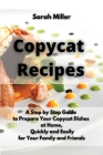 Copycat recipes: A Step by Step Guide to Prepare Your Copycat Dishes at Home, Quickly and Easily for your Family and Friends Cover Image