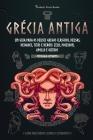 Grécia Antiga: Um guia para os Deuses gregos clássicos, Deusas, Deidades, Titãs e Heróis: Zeus, Poseidon, Apollo e Outros (Livro para Cover Image