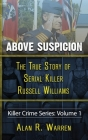 Above Suspicion; The True Story of Russell Williams Serial Killer Cover Image