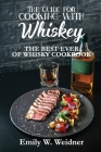 The Guide for Cooking with Whiskey: The Best-ever of Whisky Cookbook Cover Image
