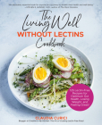 The Living Well Without Lectins Cookbook: 125 Lectin-Free Recipes for Optimum Gut Health, Losing Weight, and Feeling Great Cover Image