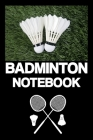 Badminton Notebook: Notebook - Badminton - Training - Successes - Strategy - Results - gift - squared - 6 x 9 inch Cover Image