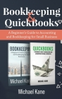 Bookkeeping and QuickBooks: A Beginner's Guide to Accounting and Bookkeeping for Small Business Cover Image