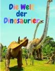 Die Welt der Dinosaurier: Erstaunliches Malbuch für Kinder: Amazing Coloring Book with Dinosaur for Kids Ages 4-8, 8-12 Cover Image