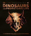 Dinosaurs and Prehistoric Life: The Definitive Visual Guide to Prehistoric Animals Cover Image
