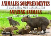 Animales Sorprendentes / Amazing Animals: Que Amamantan a Sus Crias / That Like to Nurse (Family and World Health) Cover Image